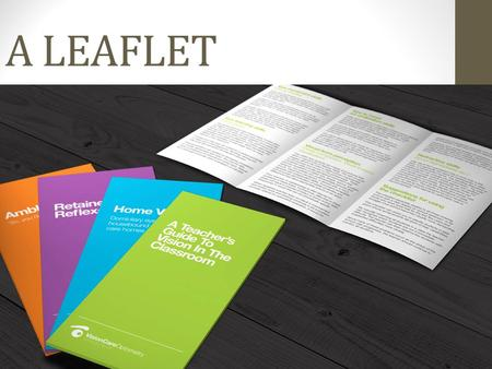 A LEAFLET. What's a leaflet? Leaflets are a type of open letter which is designed to be handed out to the people to grab their attention. To advertise.