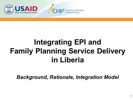 Integrating EPI and Family Planning Service Delivery in Liberia Background, Rationale, Integration Model 1.