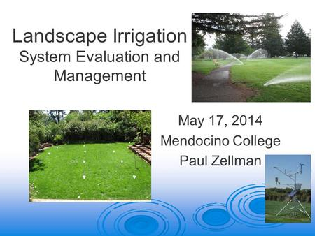 Landscape Irrigation System Evaluation and Management May 17, 2014 Mendocino College Paul Zellman.