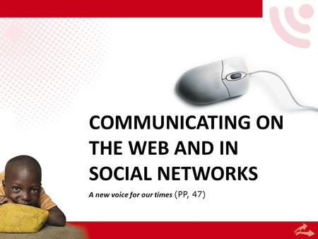 COMMUNICATING ON THE WEB AND IN SOCIAL NETWORKS A new voice for our times (PP, 47)
