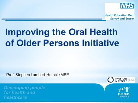 0 Improving the Oral Health of Older Persons Initiative Prof. Stephen Lambert-Humble MBE.