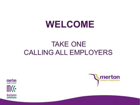 WELCOME TAKE ONE CALLING ALL EMPLOYERS. Paid Job Apprenticeships Work Trials Work Experience Mentoring Volunteering.