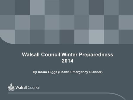Walsall Council Winter Preparedness 2014 By Adam Biggs (Health Emergency Planner)