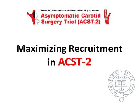 Maximizing Recruitment in ACST-2. Recruitment to Date Clinical trials require VERY large numbers of patients, because they study MODERATE effects… … therefore.