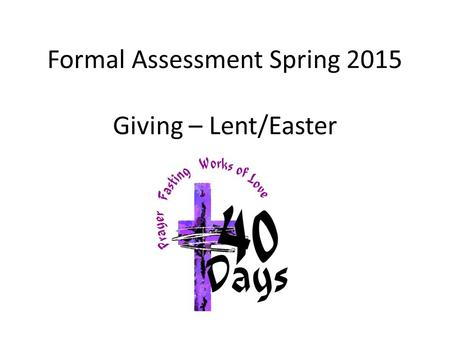 Formal Assessment Spring 2015 Giving – Lent/Easter.