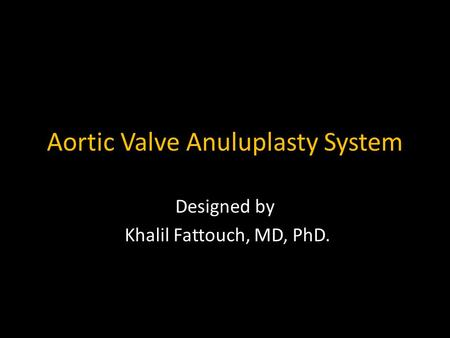 Aortic Valve Anuluplasty System Designed by Khalil Fattouch, MD, PhD.