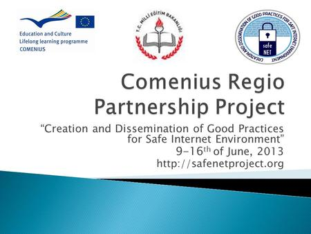 """Creation and Dissemination of Good Practices for Safe Internet Environment"" 9-16 th of June, 2013"