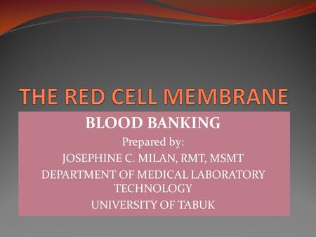 BLOOD BANKING Prepared by: JOSEPHINE C. MILAN, RMT, MSMT DEPARTMENT OF MEDICAL LABORATORY TECHNOLOGY UNIVERSITY OF TABUK.