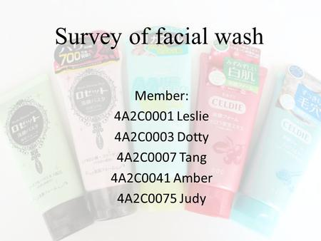 Survey of facial wash Member: 4A2C0001 Leslie 4A2C0003 Dotty