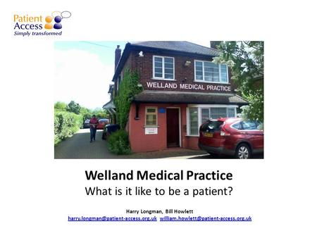 Welland Medical Practice What is it like to be a patient? Harry Longman, Bill Howlett