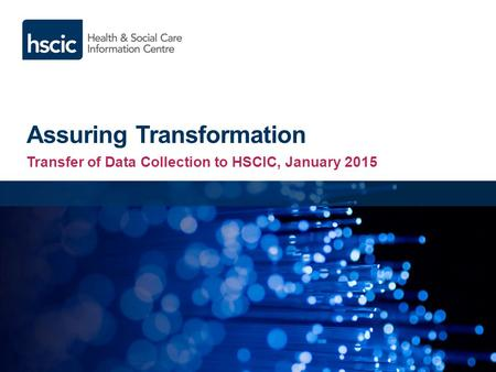 Assuring Transformation Transfer of Data Collection to HSCIC, January 2015.
