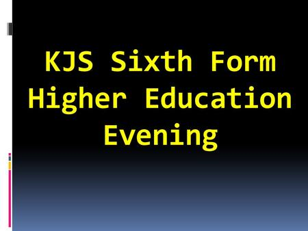 KJS Sixth Form Higher Education Evening. Our aim is to create an environment where every student is able to maximise their potential and prepare them.