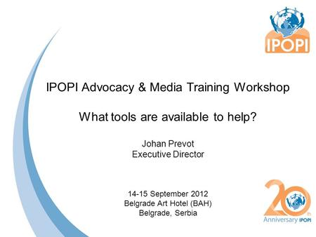 IPOPI Advocacy & Media Training Workshop What tools are available to help? Johan Prevot Executive Director 14-15 September 2012 Belgrade Art Hotel (BAH)