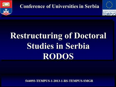 Restructuring of Doctoral Studies in Serbia RODOS Restructuring of Doctoral Studies in Serbia RODOS Conference of Universities in Serbia 544093-TEMPUS-1-2013-1-RS-TEMPUS-SMGR.