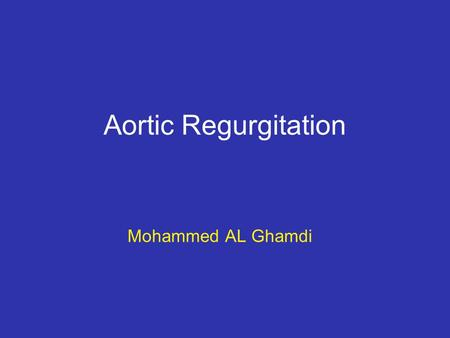 Aortic Regurgitation Mohammed AL Ghamdi. Definition AR is resulting of aortic valve lesion That make the blood return back through the aortic valve to.