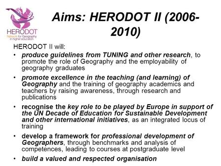 Aims: HERODOT II (2006- 2010) HERODOT II will: produce guidelines from TUNING and other research, to promote the role of Geography and the employability.