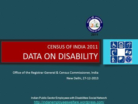 CENSUS OF INDIA 2011 DATA ON DISABILITY Office of the Registrar General & Census Commissioner, India New Delhi, 27-12-2013 Indian Public Sector Employees.