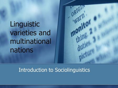 Linguistic varieties and multinational nations Introduction to Sociolinguistics.