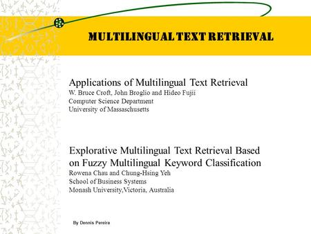 Multilingual Text Retrieval Applications of Multilingual Text Retrieval W. Bruce Croft, John Broglio and Hideo Fujii Computer Science Department University.