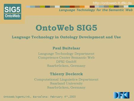 Language Technology for the Semantic Web  OntoWeb/AgentLink, Barcelona: February 4 th,2003 OntoWeb SIG5 Language Technology in.