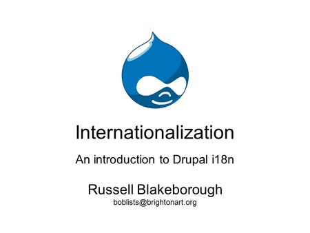 Internationalization An introduction to Drupal i18n Russell Blakeborough
