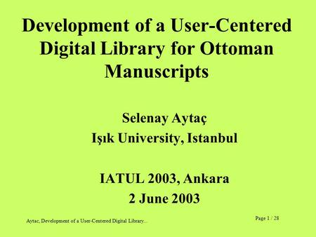 Page 1 / 28 Aytac, Development of a User-Centered Digital Library... Development of a User-Centered Digital Library for Ottoman Manuscripts Selenay Aytaç.