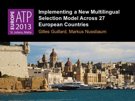 Implementing a New Multilingual Selection Model Across 27 European Countries Gilles Guillard, Markus Nussbaum.
