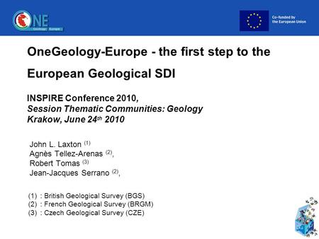 OneGeology-Europe - the first step to the European Geological SDI INSPIRE Conference 2010, Session Thematic Communities: Geology Krakow, June 24 th 2010.