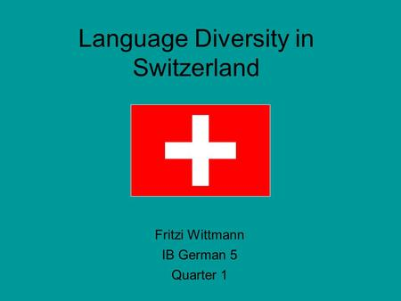 Language Diversity in Switzerland Fritzi Wittmann IB German 5 Quarter 1.