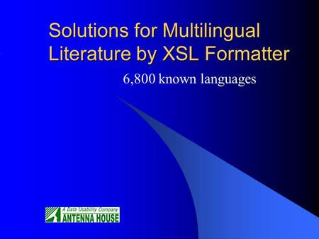 Solutions for Multilingual Literature by XSL Formatter 6,800 known languages.