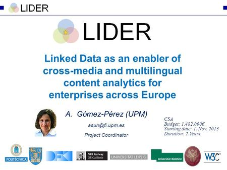 Linked Data as an enabler of cross-media and multilingual content analytics for enterprises across Europe A.Gómez-Pérez (UPM) Project Coordinator.