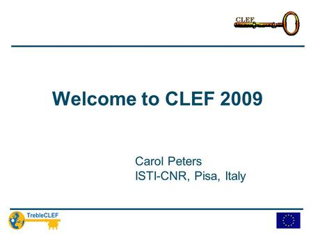 Welcome to CLEF 2009 Carol Peters ISTI-CNR, Pisa, Italy.