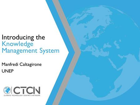 Introducing the Knowledge Management System Manfredi Caltagirone UNEP.