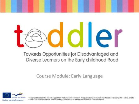 Course Module: Early Language 59 This project has been funded with support from the European Commission. This publication [communication] reflects the.