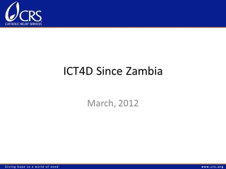 ICT4D Since Zambia March, 2012. ICT4D Strategy Build Commitment to the Use of ICT4D Solutions SponsorshipResources Strategic Alignment Establish an ICT4D.