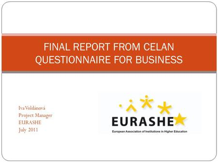 Iva Voldánová Project Manager EURASHE July 2011 FINAL REPORT FROM CELAN QUESTIONNAIRE FOR BUSINESS.