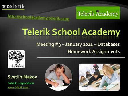 Meeting #3 – January 2011 – Databases Homework Assignments Svetlin Nakov Telerik Corporation www.telerik.com.