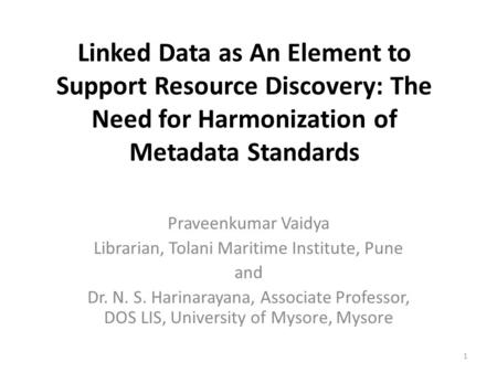 Linked Data as An Element to Support Resource Discovery: The Need for Harmonization of Metadata Standards Praveenkumar Vaidya Librarian, Tolani Maritime.