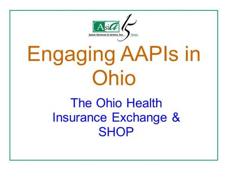 Engaging AAPIs in Ohio The Ohio Health Insurance Exchange & SHOP.