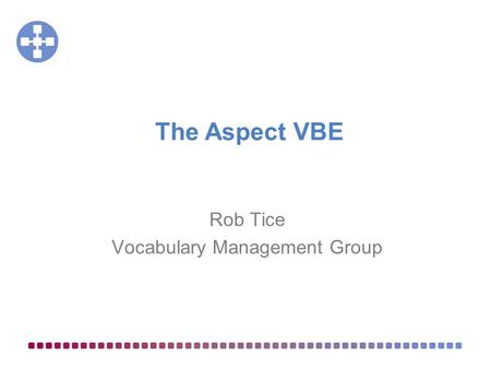 Rob Tice Vocabulary Management Group The Aspect VBE.