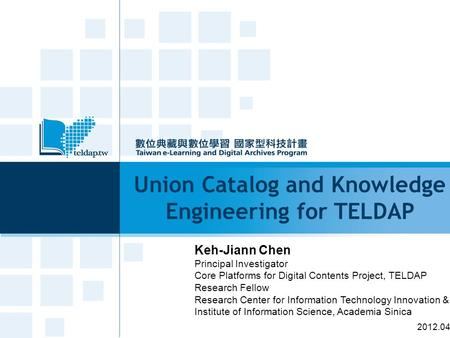 Union Catalog and Knowledge Engineering for TELDAP Keh-Jiann Chen Principal Investigator Core Platforms for Digital Contents Project, TELDAP Research Fellow.