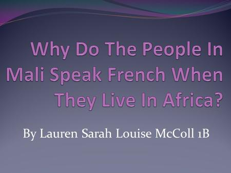 By Lauren Sarah Louise McColl 1B Images Of Mali!