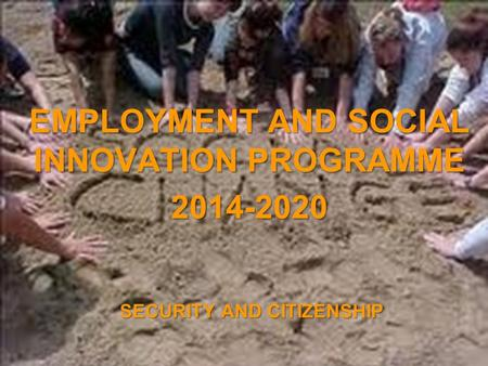 A project implemented by the HTSPE consortium This project is funded by the European Union SECURITY AND CITIZENSHIP EMPLOYMENT AND SOCIAL INNOVATION PROGRAMME.