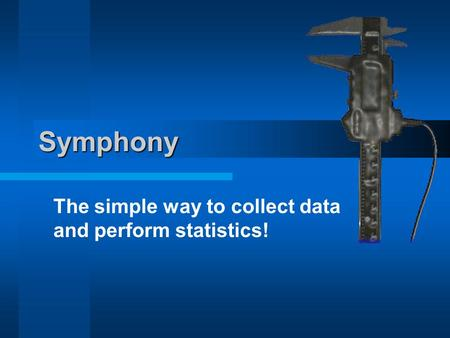Symphony The simple way to collect data and perform statistics!