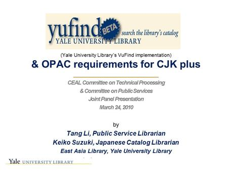 (Yale University Library's VuFind implementation) & OPAC requirements for CJK plus ________________________ CEAL Committee on Technical Processing & Committee.