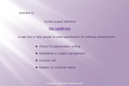 07/03/2011Copyright Guriansoft All rights reserved1 Connect to: Gurian project definition  A web tool to help people to write specification.