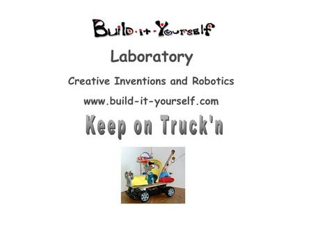 Creative Inventions and Robotics www.build-it-yourself.com Laboratory.