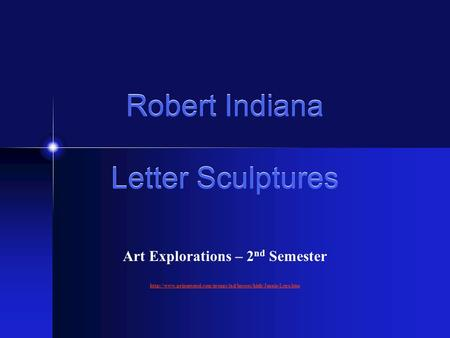 Robert Indiana Letter Sculptures Art Explorations – 2 nd Semester