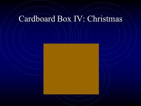 Cardboard Box IV: Christmas. I can't wait for Christmas!