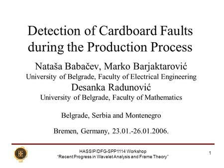 "HASSIP/DFG-SPP1114 Workshop ""Recent Progress in Wavelet Analysis and Frame Theory"" 1 Detection of Cardboard Faults during the Production Process Nataša."